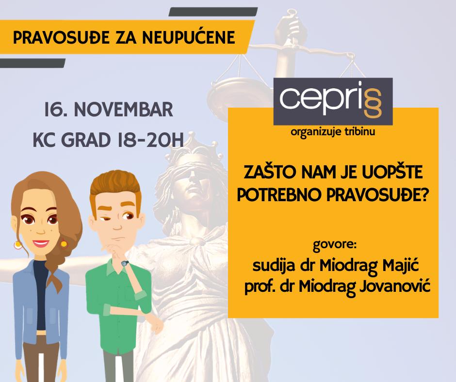 Pravosuđe za neupućene CEPRIS Rasprava: Zašto nam je uopšte potrebno pravosuđe?