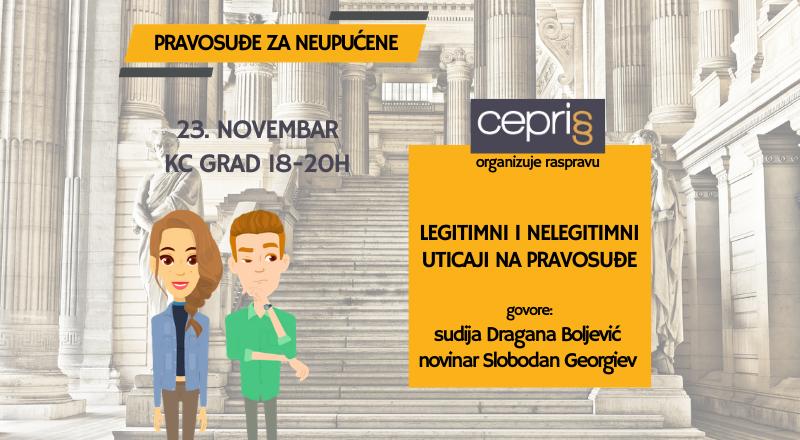 Pravosuđe za neupućene CEPRIS Rasprava: Legitimni i nelegitimni uticaji na pravosuđe