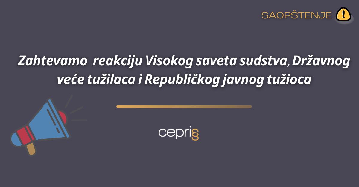 CEPRIS zahteva reakciju Visokog saveta sudstva, Državnog veće tužilaca i Republičkog javnog tužioca
